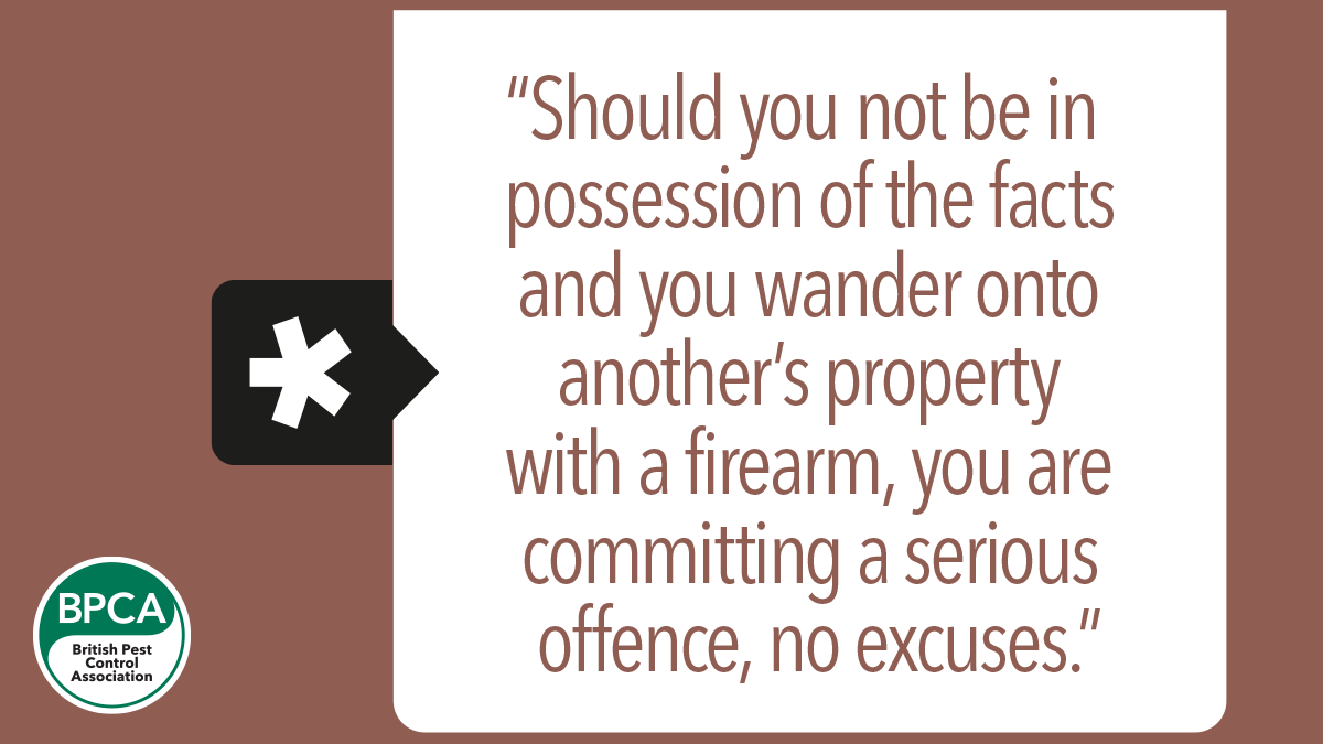 Should you not be in possession of the facts and you wander onto anothers property with a firearm you are committing a serious offence